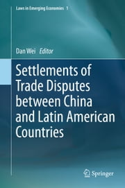 Settlements of Trade Disputes between China and Latin American Countries ebook by Dan Wei