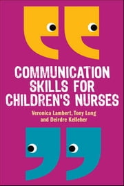 Communication Skills For Children'S Nurses ebook by Veronica Lambert,John Hegarty