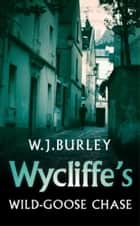 Wycliffe's Wild-Goose Chase ebook by W.J. Burley