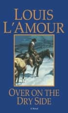 Over on the Dry Side ebook by Louis L'Amour