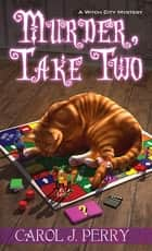 Murder, Take Two - A Humorous & Magical Cozy Mystery ebook by Carol J. Perry