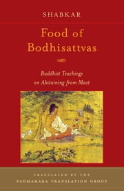 Food of Bodhisattvas - Buddhist Teachings on Abstaining from Meat ebook by Shabkar