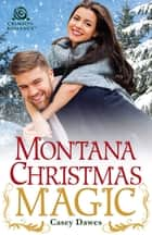 Montana Christmas Magic ebook by Casey Dawes