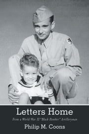 "Letters Home - From a World War II ""Black Panther"" Artilleryman ebook by Philip M. Coons"