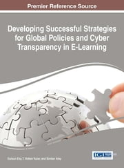 Developing Successful Strategies for Global Policies and Cyber Transparency in E-Learning ebook by Gulsun Eby,T. Volkan Yuzer,Simber Atay
