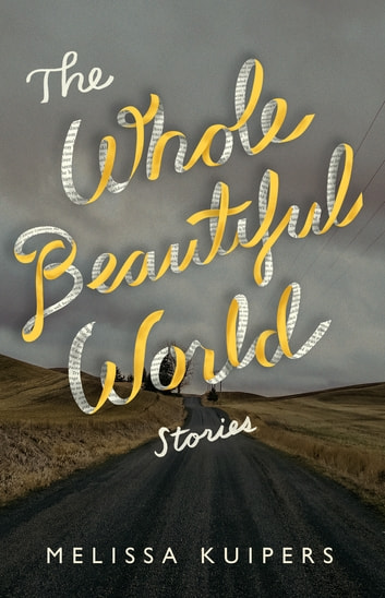 The Whole Beautiful World - Stories ebook by Melissa Kuipers