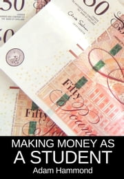 Making Money As a Student ebook by Adam Hammond