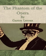 The Phantom of the Opera By Gaston Leroux ebook by Gaston Leroux