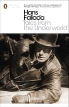 Tales from the Underworld - Selected Shorter Fiction ebook by Hans Fallada