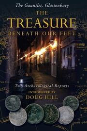THE TREASURE BENEATH OUR FEET - The Gauntlet, Glastonbury ebook by Doug Hill