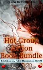Hot Group Action Book Bundle (Book 1 - 6 Stripped, Pumped, Milked) ebook by Daisy Rose