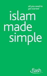 Islam Made Simple: Flash ebook by Ruqaiyyah Waris Maqsood