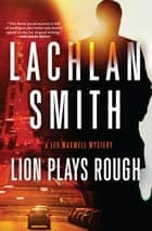 Lion Plays Rough eBook by Lachlan Smith