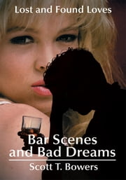 Bar Scenes and Bad Dreams - Lost and Found Loves ebook by Scott Bowers