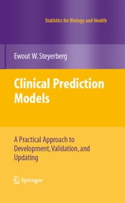 Clinical Prediction Models - A Practical Approach to Development, Validation, and Updating ebook by Ewout W. Steyerberg