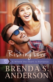 Risking Love - Where the Heart Is, #1 ebook by Brenda S. Anderson