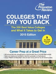 Colleges That Pay You Back - The 200 Best Value Colleges and What It Takes to Get In ebook by Princeton Review
