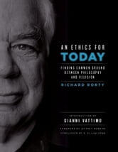 An Ethics for Today - Finding Common Ground Between Philosophy and Religion ebook by Richard Rorty,G. Elijah Dann
