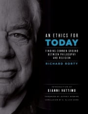 An Ethics for Today - Finding Common Ground Between Philosophy and Religion ebook by Richard Rorty,Jeffrey W. Robbins,Gianni Vattimo,G. Elijah Dann