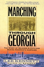 Marching Through Georgia - Story of Soldiers and Civilians During Sherman's Campaign ebook by Lee B. Kennett