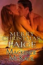 Merry Christmas, Paige ebook by Mackenzie McKade