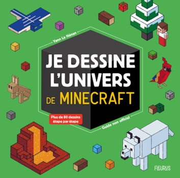 Je dessine l'univers de Minecraft - guide non officiel - Plus de 80 dessins étapes par étapes ebook by Yann Le Nénan,Laure Chataignon