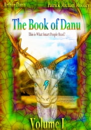 The Book of Danu (Volume I) - This is What Smart People Read? ebook by Patrick Michael Mooney