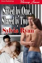 Saved by One, Shared by Two eBook by Sylvia Ryan