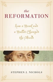 The Reformation - How a Monk and a Mallet Changed the World ebook by Stephen J. Nichols