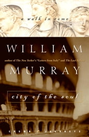 City of the Soul - A Walk in Rome ebook by William Murray
