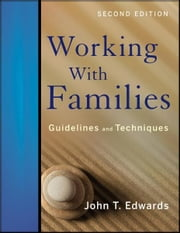 Working With Families: Guidelines and Techniques ebook by John T. Edwards PhD