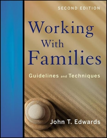 Working With Families: Guidelines and Techniques ebook by John T. Edwards