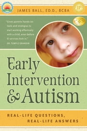 Early Intervention and Autism - Real-Life Questions, Real-Life Answers ebook by Jim Ball