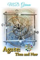 Agate: Then and Now (The Stones of Power Book 4) ebook by M.D. Grimm