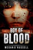 Boy of Blood ebook by Megan O'Russell