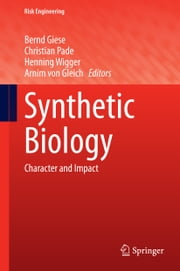 Synthetic Biology - Character and Impact ebook by Bernd M. Giese,Christian Pade,Henning Wigger,Arnim von Gleich