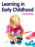 Learning in Early Childhood ebook by Pat Beckley