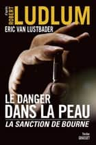 Le danger dans la peau - La sanction de Bourne ebook by Robert Ludlum, Eric van Lustbader