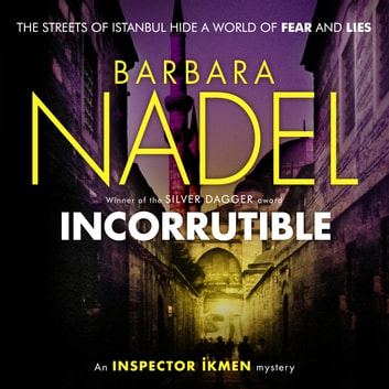 Incorruptible (Inspector Ikmen Mystery 20) audiobook by Barbara Nadel