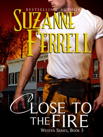 Close To The Fire - Westen Series, Book 3 ebook by Suzanne Ferrell