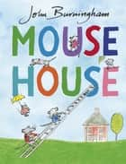 Mouse House eBook by John Burningham, John Burningham