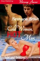 Cold Woman, Hot Men ebook by Berengaria Brown