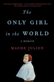 The Only Girl in the World - A Memoir ebook by Maude Julien