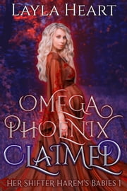 Omega Phoenix: Claimed ebook by Layla Heart