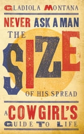 Never Ask a Man the Size of His Spread ebook by Gladiola Montana