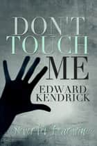 Don't Touch Me ebook by Edward Kendrick