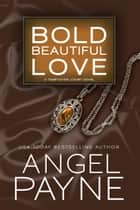 Bold Beautiful Love ebook by Angel Payne