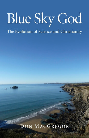 Blue Sky God - The Evolution of Science and Christianity ebook by Don MacGregor