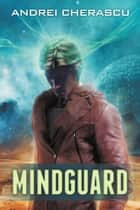 Mindguard - The Mind Malignancy, #1 ebook by Andrei Cherascu