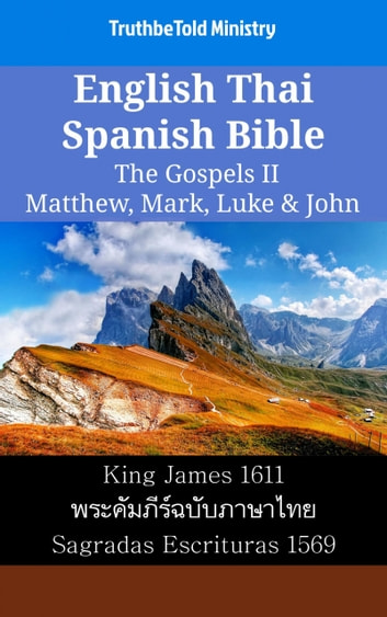 English Thai Spanish Bible - The Gospels II - Matthew, Mark, Luke & John - King James 1611 - พระคัมภีร์ฉบับภาษาไทย - Sagradas Escrituras 1569 ebook by TruthBeTold Ministry